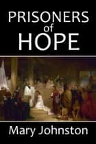 Prisoners of Hope: A Tale of Colonial Virginia ebook by Mary Johnston