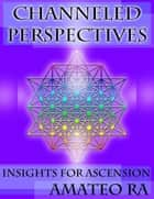 Channeled Perspectives ebook by Amateo Ra