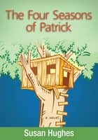 Four Seasons of Patrick ebook by Susan Hughes