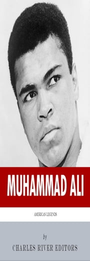 American Legends: The Life of Muhammad Ali ebook by Charles River Editors