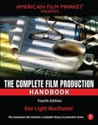 The Complete Film Production Handbook ebook by Eve Light Honthaner