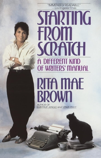Starting from Scratch - A Different Kind of Writers' Manual ebook by Rita Mae Brown