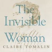 The Invisible Woman - The Story of Nelly Ternan and Charles Dickens audiobook by Claire Tomalin