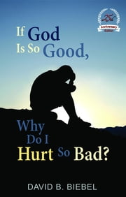 If God is So Good, Why Do I Hurt So Bad?: 25th Anniversary Special Edition ebook by David B Biebel,Judy Johnson