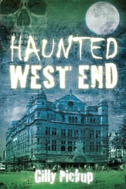 Haunted West End ebook by Gilly Pickup