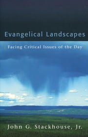 Evangelical Landscapes - Facing Critical Issues of the Day ebook by John G. Jr. Stackhouse