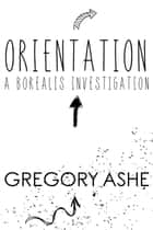 Orientation ebook by Gregory Ashe