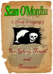 A Pirate's Legacy: For Glory, Truth and Treasure ebook by Sean Patrick O'Mordha