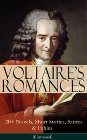 VOLTAIRE'S ROMANCES: 20+ Novels, Short Stories, Satires & Fables (Illustrated) - Candide, Zadig, The Huron, Plato's Dream, Micromegas, The White Bull, The Princess of Babylon, The Sage and the Atheist, The Man of Forty Crowns, Bababec, Ancient Faith and Fable, The Study of Nature… ebook by Voltaire,Tobias Smollett,William F. Fleming,William Walton,Adrien Moreau
