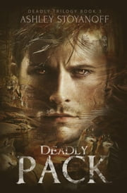 Deadly Pack - Deadly Trilogy, #3 ebook by Ashley Stoyanoff