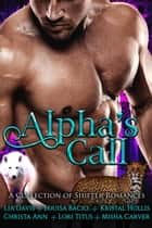 Alpha's Call: A Collection of Shifter Romances ebook by Lia Davis, Louisa Bacio, Kristal Hollis,...