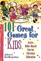 101 Great Games for Kids - Active, Bible-Based Fun for Christian Education ebook by Jolene L. Roehlkepartain