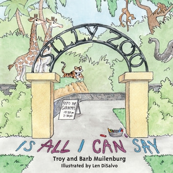 Silly Zoo Is All I Can Say ebook by Barb  Muilenburg,Troy Muilenburg