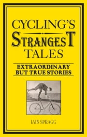 Cycling's Strangest Tales - Extraordinary but true stories ebook by  Iain Spragg
