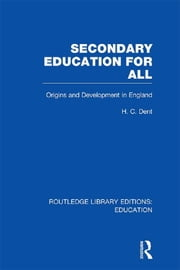 Secondary Education for All - Origins and Development in England ebook by H C Dent