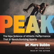 Peak - The New Science of Athletic Performance That is Revolutionizing Sports audiobook by Dr. Marc Bubbs