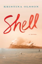 Shell - A Novel ebook by Kristina Olsson