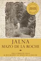 The Jalna Saga – Deluxe Edition - All Sixteen Books of the Enduring Classic Series & The Biography of Mazo de la Roche ebook by Mazo de la Roche