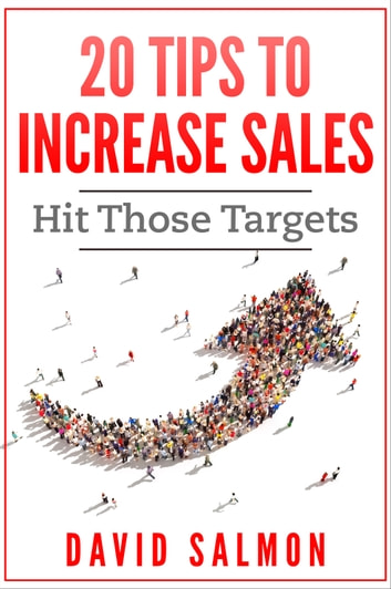 20 Tips to Increase Sales - Hit those targets ebook by David Salmon