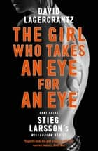 The Girl Who Takes an Eye for an Eye - A Dragon Tattoo story ebook by David Lagercrantz, George Goulding
