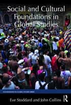Social and Cultural Foundations in Global Studies ebook by Eve Stoddard, John Collins