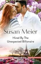 Hired by the Unexpected Billionaire ebook by Susan Meier