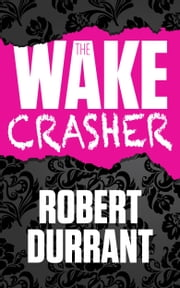 The Wake Crasher ebook by Robert Durrant Author