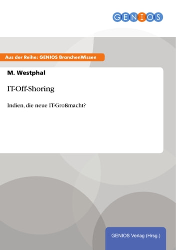 IT-Off-Shoring - Indien, die neue IT-Großmacht? ebook by M. Westphal