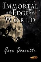 Immortal at the Edge of the World ebook by Doucette Gene