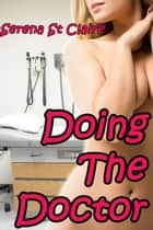 Doing The Doctor (3 Story Erotica Bundle) ebook by