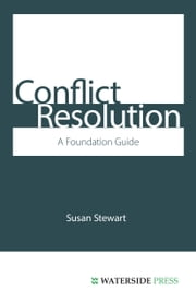 Conflict Resolution: A Foundation Guide ebook by Stewart, Susan