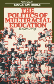 The Politics Of Multiracial Education ebook by Madan Sarup