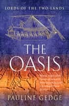 The Oasis - The Epic Historical Egyptian Classic Adventures ebook by Pauline Gedge