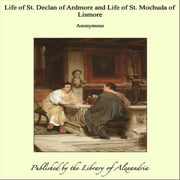 The Life of St. Declan of Ardmore ebook by Translated by Rev. P. Power