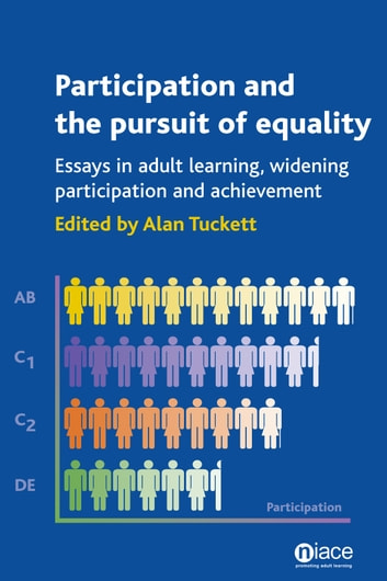 Participation and the Pursuit of Equality: Essays in Adult Learning, Widening Participation and Achievement eBook by Alan Tuckett