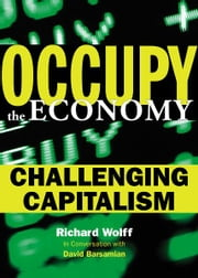 Occupy the Economy - Challenging Capitalism ebook by Richard D. Wolff,David Barsamian