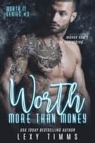 Worth More Than Money - Worth It Series, #3 ebook by Lexy Timms