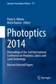 Photoptics 2014 - Proceedings of the 2nd International Conference on Photonics, Optics and Laser Technology Revised Selected Papers ebook by Maria Raposo,Paulo Ribeiro