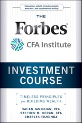 The Forbes / CFA Institute Investment Course - Timeless Principles for Building Wealth ebook by Vahan Janjigian,Stephen M. Horan,Charles Trzcinka