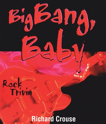 Big Bang, Baby - Rock Trivia ebook by Richard Crouse