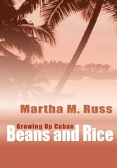 Beans and Rice - Growing Up Cuban ebook by Martha Russ