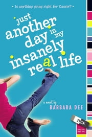 Just Another Day in My Insanely Real Life ebook by Barbara Dee