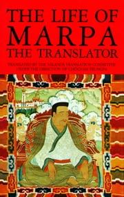The Life of Marpa the Translator - Seeing Accomplishes All ebook by Nalanda Translation Committee, Tsangnyon Heruka, Chogyam Trungpa