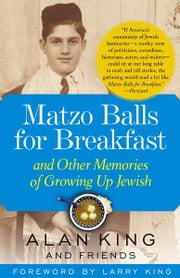 Matzo Balls for Breakfast and Other Memories of Growing Up Jewish ebook by Alan King