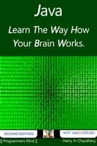 Java : Learn The Way How Your Brain Works. ebook by Harry. H. Chaudhary.