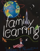 Family Learning - How to Help Your Children Succeed in School by Learning at Home ebook by William F. Russell, Ed.D.
