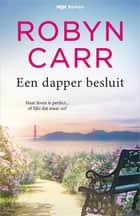 Een dapper besluit ebook by Robyn Carr, Anne-Marie Martens