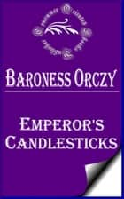 Emperor's Candlesticks ebook by Baroness Orczy