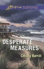 Desperate Measures (Mills & Boon Love Inspired Suspense) ebook by Christy Barritt