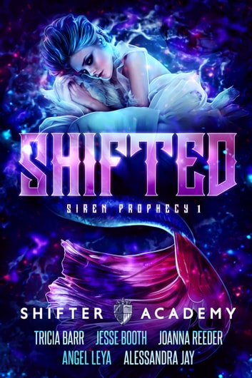Shifted - The Siren Prophecy Book 1 ebook by Tricia Barr,Joanna Reeder,Jesse Booth,Angel Leya,Alessandra Jay